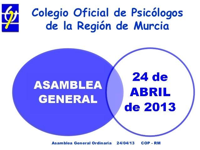 Colegio Oficial de Psicólogosde la Región de MurciaAsamblea General Ordinaria 24/04/13 COP - RM