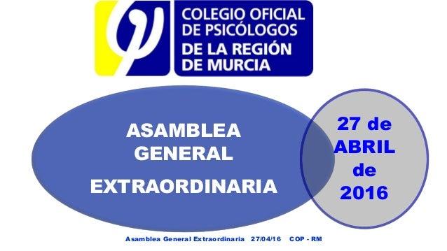 ASAMBLEA GENERAL EXTRAORDINARIA 27 de ABRIL de 2016 Asamblea General Extraordinaria 27/04/16 COP - RM