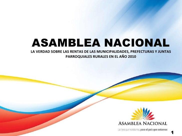 ASAMBLEA NACIONAL LA VERDAD SOBRE LAS RENTAS DE LAS MUNICIPALIDADES, PREFECTURAS Y JUNTAS PARROQUIALES RURALES EN EL AÑO 2...