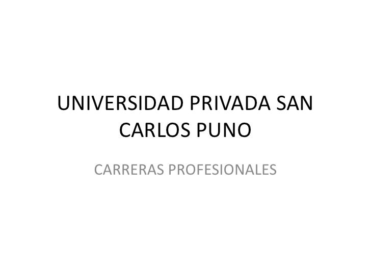 UNIVERSIDAD PRIVADA SAN CARLOS PUNO<br />CARRERAS PROFESIONALES<br />