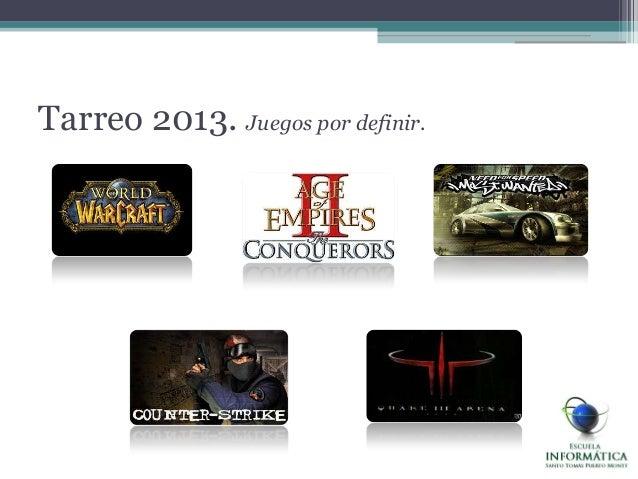Tarreo 2013. Juegos por definir.