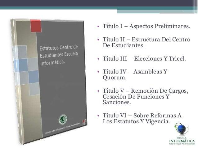 • Título I – Aspectos Preliminares.• Título II – Estructura Del CentroDe Estudiantes.• Título III – Elecciones Y Tricel.• ...