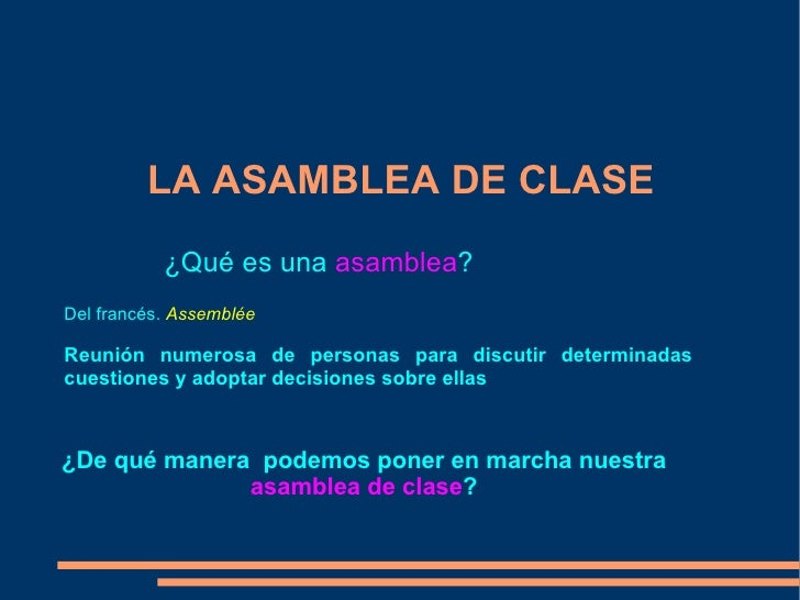LA ASAMBLEA DE CLASE ¿De qué manera  podemos poner en marcha nuestra  asamblea de clase ? ¿Qué es una  asamblea ? Del fran...