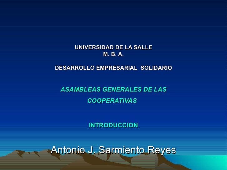 UNIVERSIDAD DE LA SALLE M. B. A. DESARROLLO EMPRESARIAL  SOLIDARIO ASAMBLEAS GENERALES DE LAS COOPERATIVAS   INTRODUCCION ...