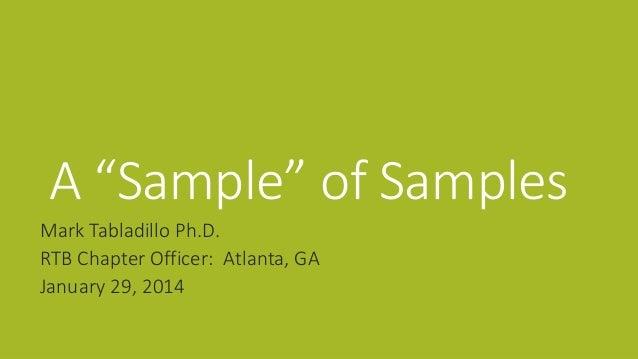 "A ""Sample"" of Samples Mark Tabladillo Ph.D. RTB Chapter Officer: Atlanta, GA January 29, 2014"