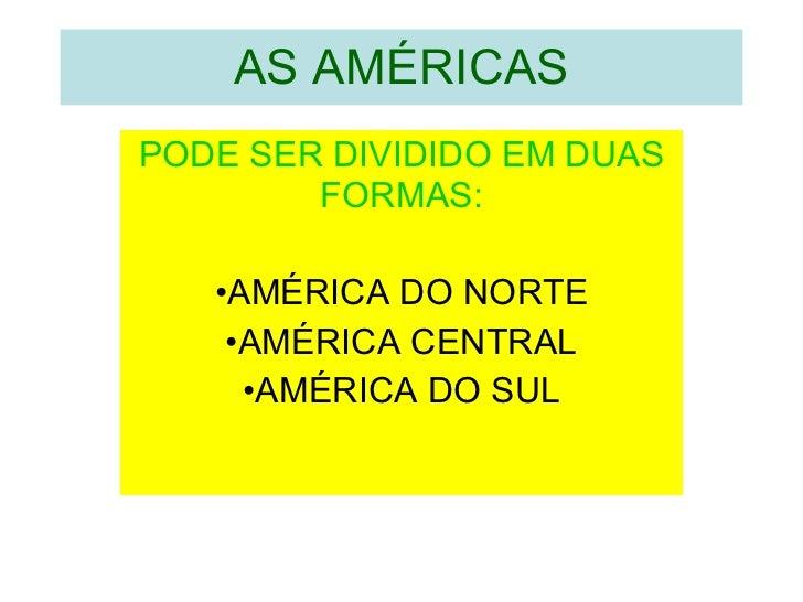 AS AMÉRICAS <ul><li>PODE SER DIVIDIDO EM DUAS FORMAS: </li></ul><ul><li>AMÉRICA DO NORTE </li></ul><ul><li>AMÉRICA CENTRAL...