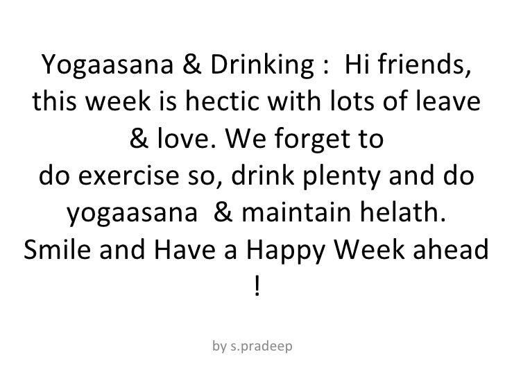 Yogaasana & Drinking : Hi friends, this week is hectic with lots of leave & love. We forget to do exercise so, drink pl...