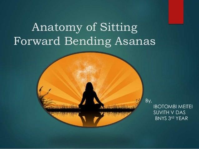 Anatomy of Sitting Forward Bending Asanas By, IBOTOMBI MEITEI SUVITH V DAS BNYS 3rd YEAR