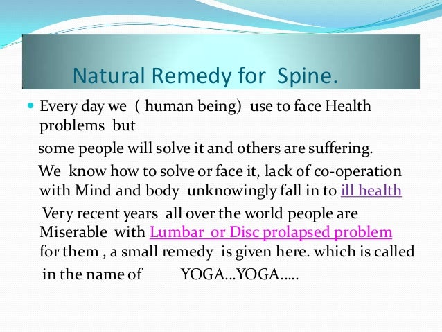 Natural Remedy for Spine.  Every day we ( human being) use to face Health problems but some people will solve it and othe...