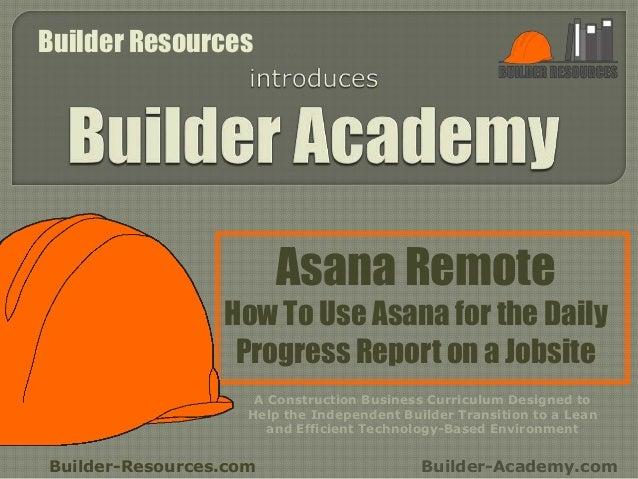 Asana Remote How To Use Asana for the Daily Progress Report on a Jobsite Builder-Resources.com Builder-Academy.com A Const...