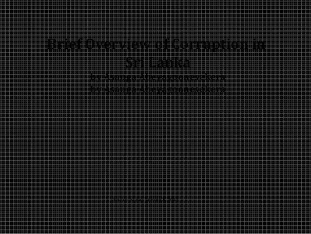 Brief Overview of Corruption in Sri Lanka by Asanga Abeyagoonesekera by Asanga Abeyagoonesekera Source: Island, January 8,...