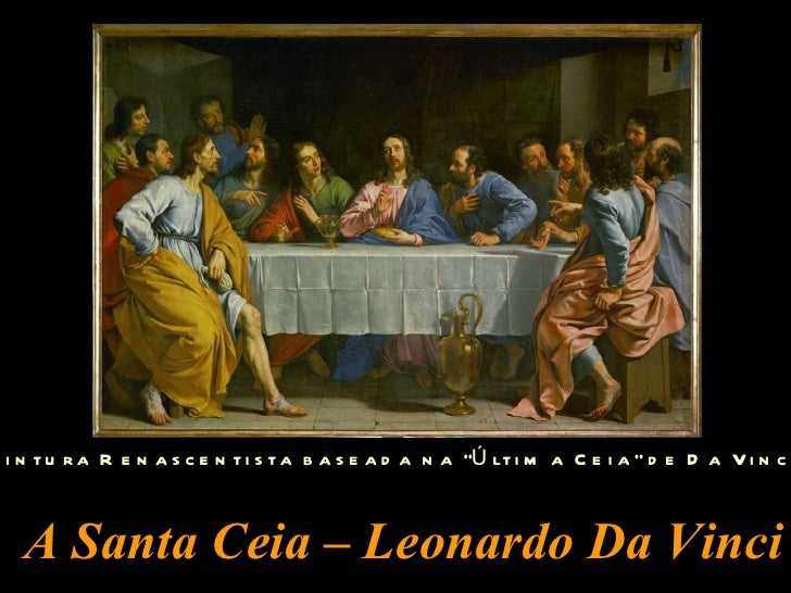 "A Santa Ceia – Leonardo Da Vinci (Pintura Renascentista baseada na ""Última Ceia"" de Da Vinci)"