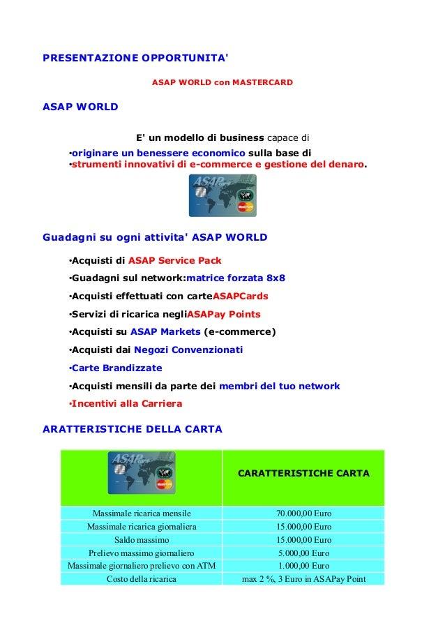 PRESENTAZIONE OPPORTUNITA' ASAP WORLD con MASTERCARD ASAP WORLD E' un modello di business capace di •originare un benesser...