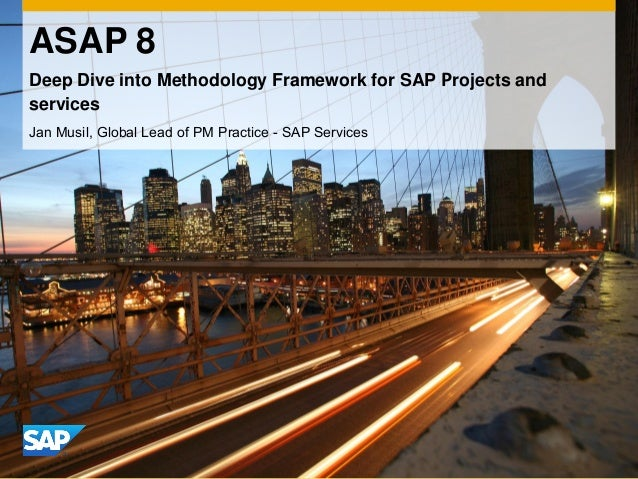 ASAP 8Deep Dive into Methodology Framework for SAP Projects andservicesJan Musil, Global Lead of PM Practice - SAP Services