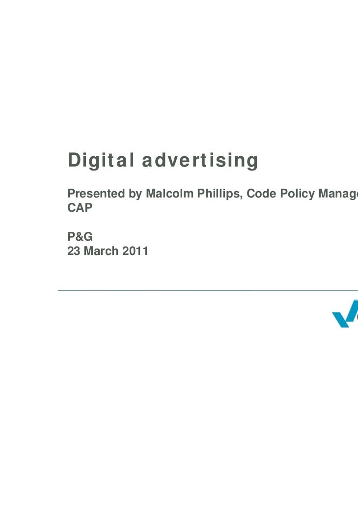 Digital advertisingPresented by Malcolm Phillips, Code Policy Manager,CAPP&G23 March 2011