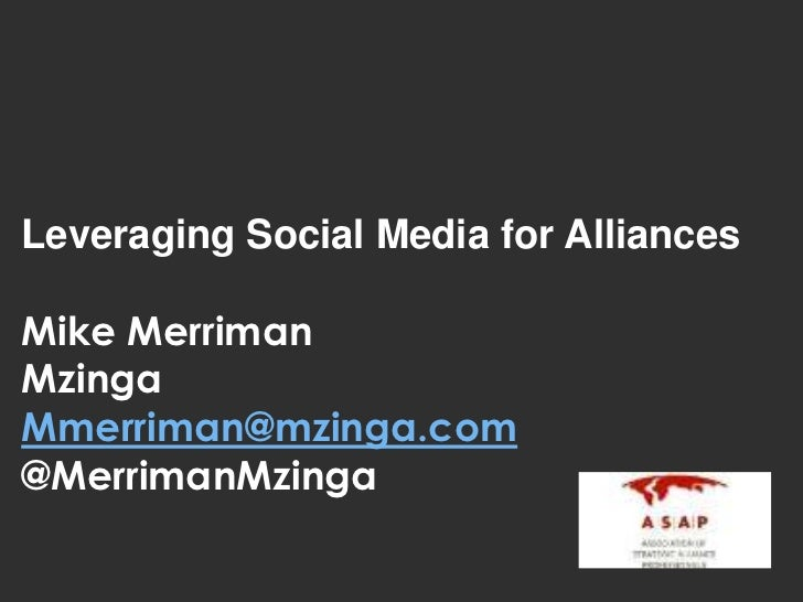Leveraging Social Media for Alliances<br />Mike Merriman <br />Mzinga<br />Mmerriman@mzinga.com<br />@MerrimanMzinga<br />