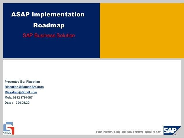 ASAP Implementation Roadmap SAP Business Solution Presented By: Riasatian Riasatian@SamehAra.com Riasatian@Gmail.com Mob: ...