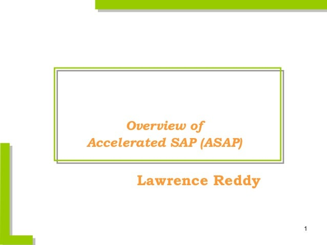 Overview ofAccelerated SAP (ASAP)       Lawrence Reddy                         1
