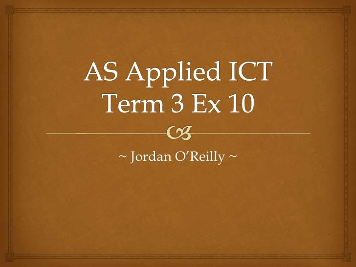 AS Applied ICT Term 3 Ex 10<br />~ Jordan O'Reilly ~<br />