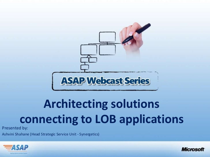 Architecting solutions          connecting to LOB applicationsPresented by:Ashvini Shahane (Head Strategic Service Unit - ...