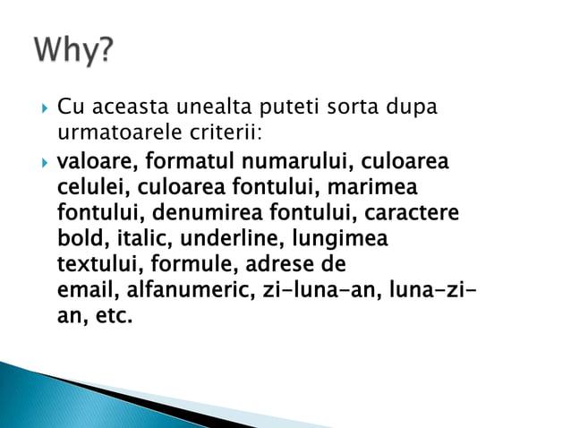    Cu aceasta unealta puteti sorta dupa    urmatoarele criterii:   valoare, formatul numarului, culoarea    celulei, cul...