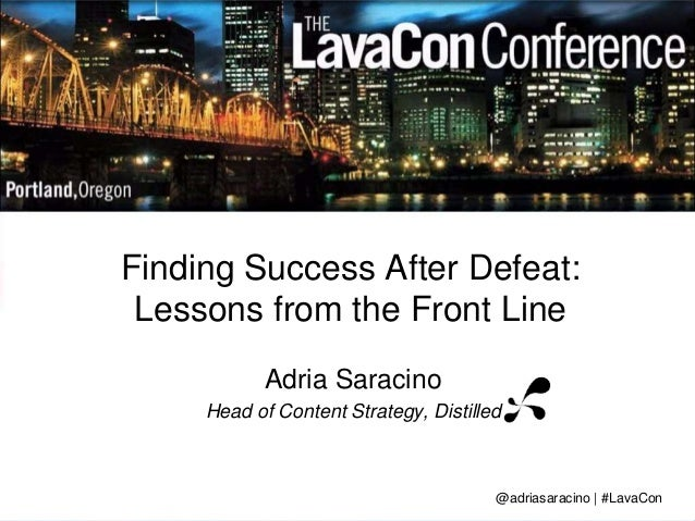 Finding Success After Defeat:  Lessons from the Front Line  Adria Saracino  Head of Content Strategy, Distilled  @adriasar...