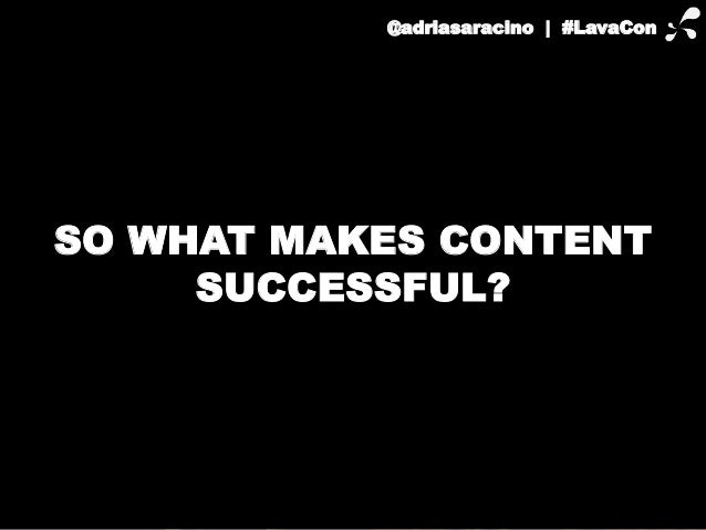 @adriasaracino | #LavaCon  SO WHAT MAKES CONTENT  SUCCESSFUL?