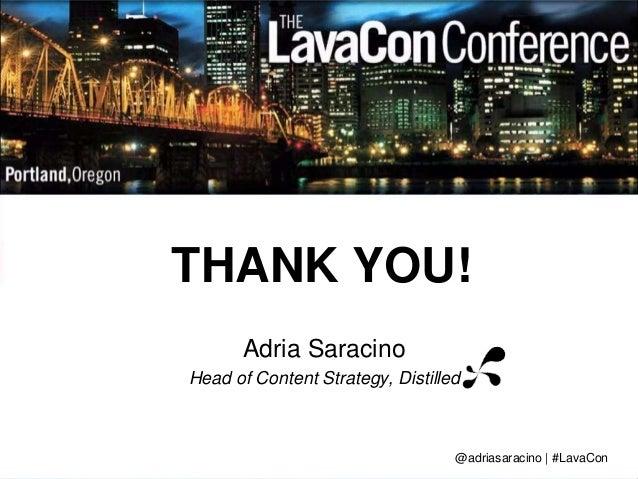 THANK YOU!  Adria Saracino  Head of Content Strategy, Distilled  @adriasaracino | #LavaCon