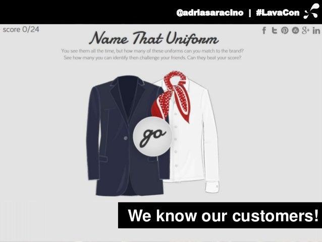 @adriasaracino | #LavaCon  We know our customers!