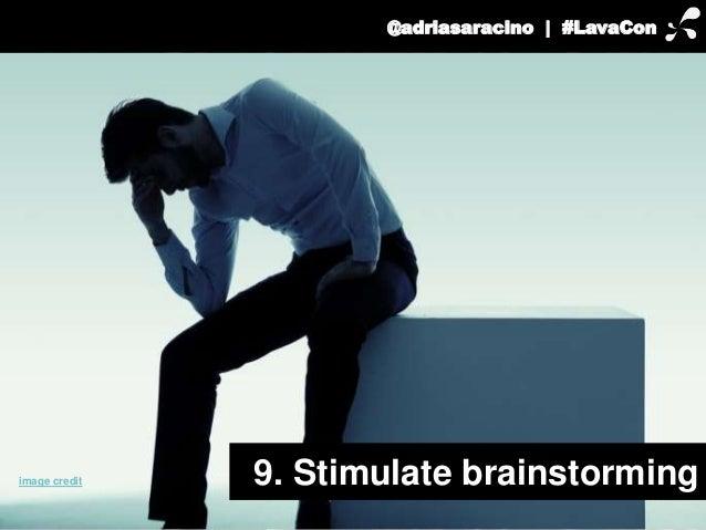 @adriasaracino | #LavaCon  9. Stimulate brainstorming image credit