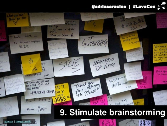 @adriasaracino | #LavaCon  9. Stimulate brainstorming  source | image credit