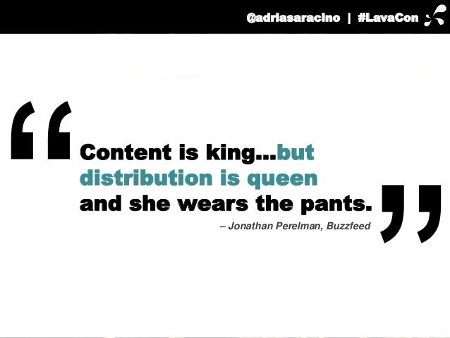 @adriasaracino | #LavaCon  Content is king…but  distribution is queen  and she wears the pants.  – Jonathan Perelman, Buzz...