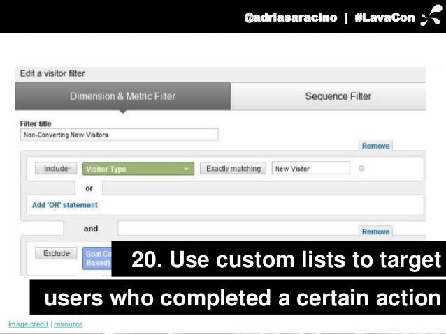 @adriasaracino | #LavaCon  20. Use custom lists to target  users who completed a certain action  image credit | resource