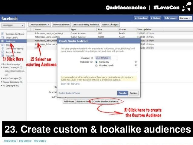 @adriasaracino | #LavaCon  23. Create custom & lookalike audiences  resource | resource | resource