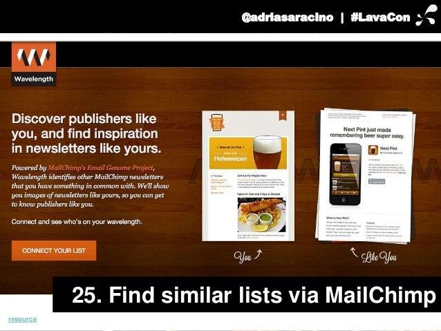 @adriasaracino | #LavaCon  25. Find similar lists via MailChimp  resource