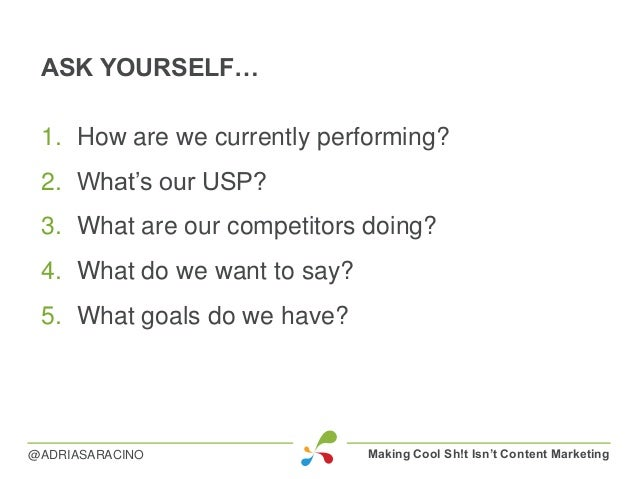 ASK YOURSELF… 1. How are we currently performing? 2. What's our USP? 3. What are our competitors doing? 4. What do we want...