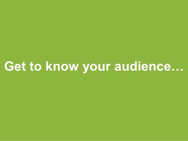Get to know your audience…