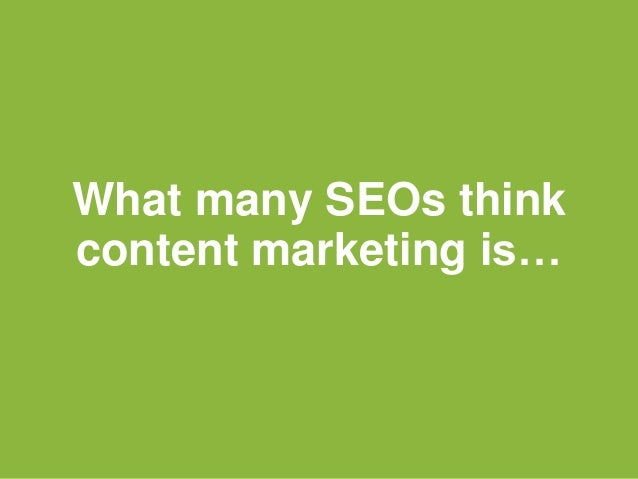 What many SEOs think content marketing is…