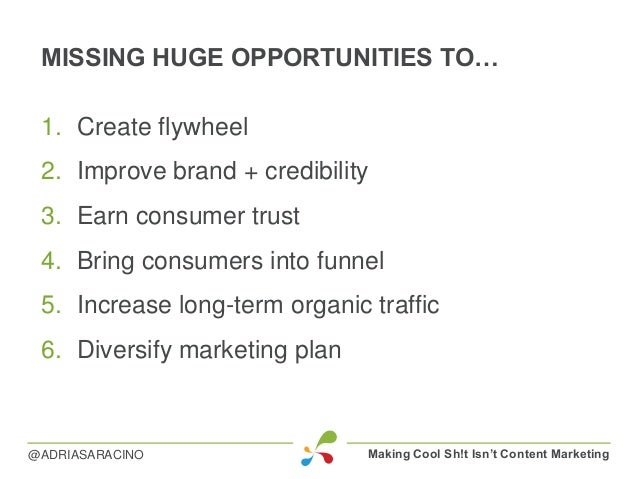 MISSING HUGE OPPORTUNITIES TO… 1. Create flywheel 2. Improve brand + credibility 3. Earn consumer trust 4. Bring consumers...