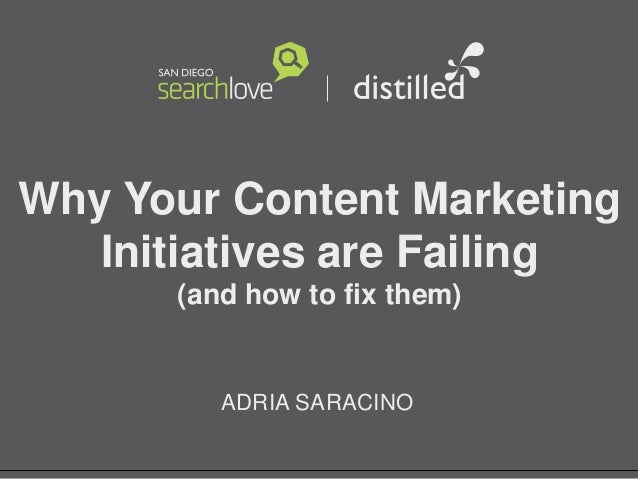 Why Your Content Marketing Initiatives are Failing (and how to fix them) ADRIA SARACINO