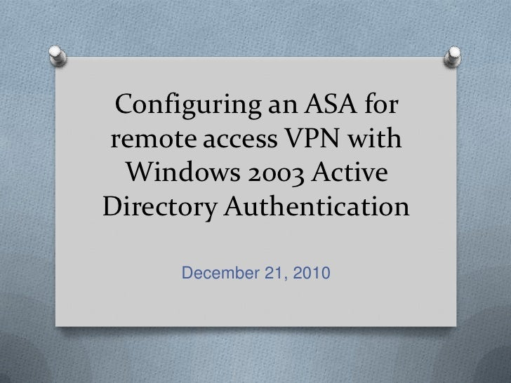 Configuring an ASA for remote access VPN with Windows 2003 Active Directory Authentication<br />December 21, 2010<br />