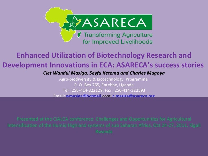Enhanced Utilization of Biotechnology Research and Development Innovations in ECA: ASARECA's success stories  Clet Wandui ...