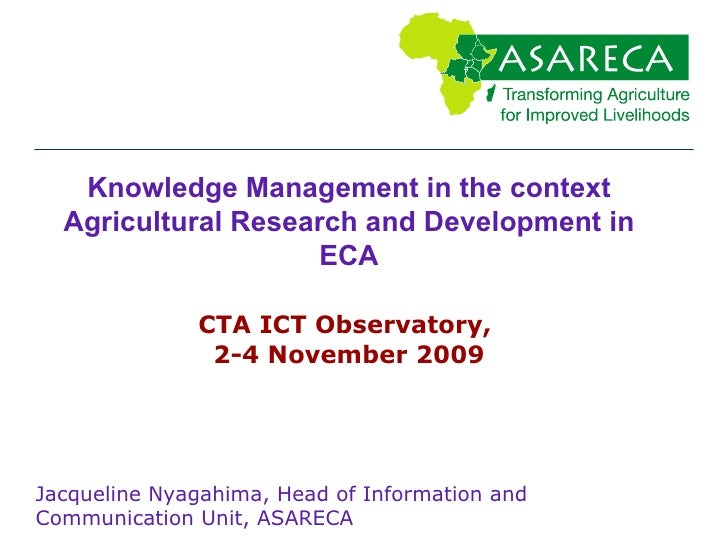 Knowledge Management in the context Agricultural Research and Development in ECA CTA ICT Observatory,  2-4 November 2009 J...