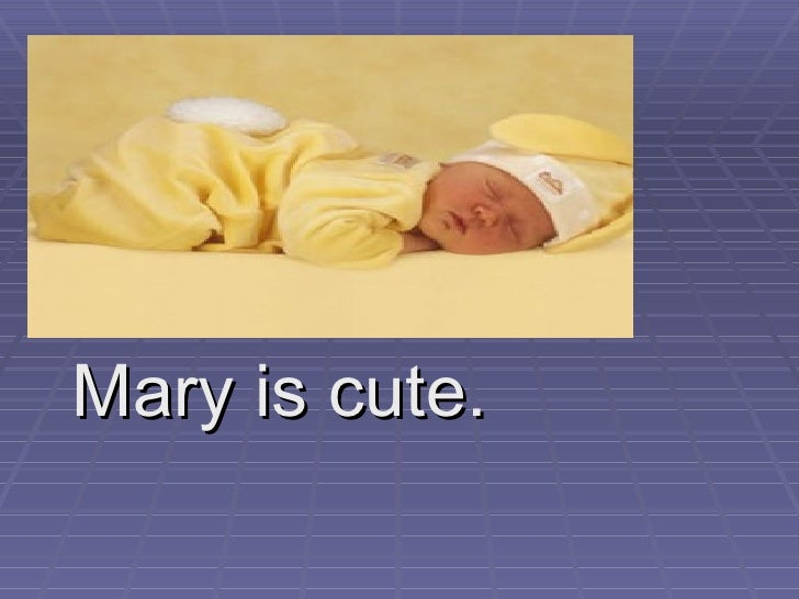 Mary is cute.