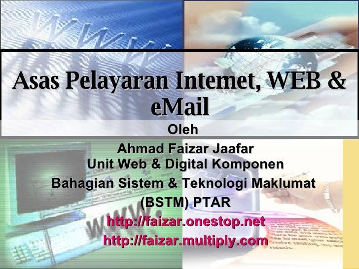 Asas Pelayaran Internet, WEB & eMail Oleh Ahmad Faizar Jaafar Unit Web & Digital Komponen Bahagian Sistem & Teknologi Makl...