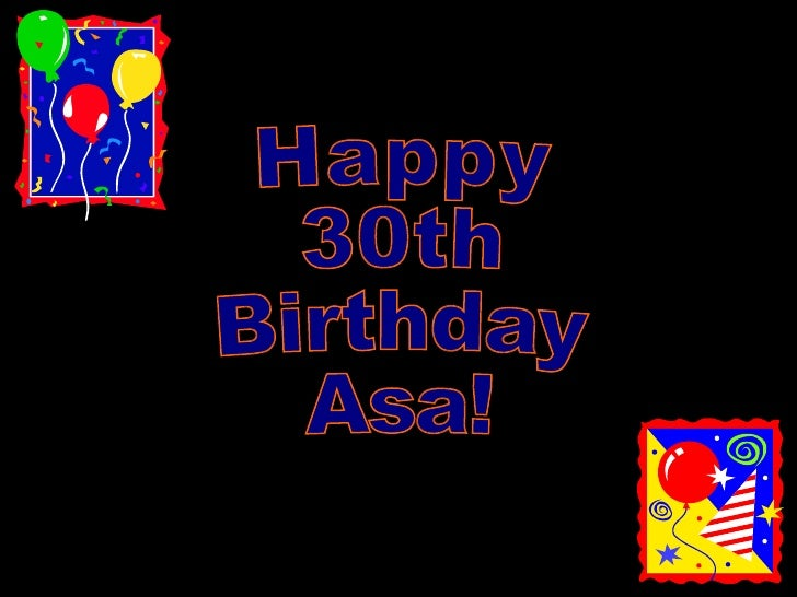 Happy 30th Birthday Asa!