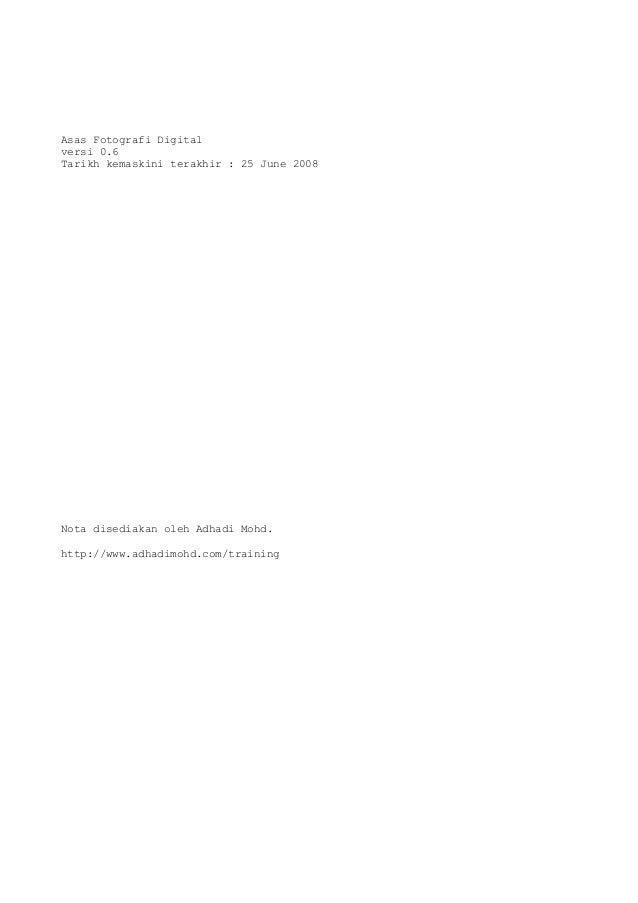 Asas Fotografi Digital versi 0.6 Tarikh kemaskini terakhir : 25 June 2008  Nota disediakan oleh Adhadi Mohd. http://www.ad...