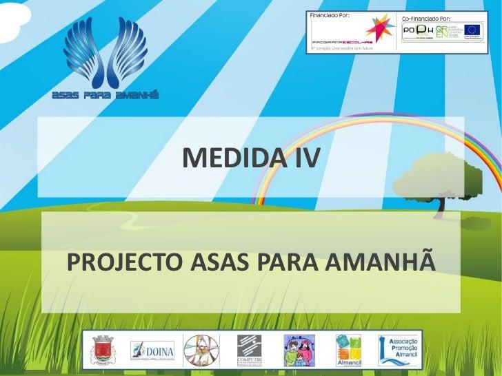 MEDIDA IV<br />PROJECTO ASAS PARA AMANHÃ<br />1<br />