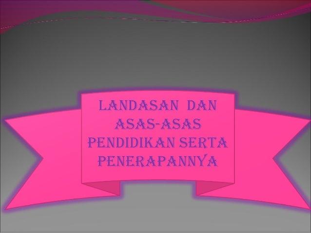 A. LANDASAN PENDIDIKAN INDONESIA 1. landasan filosofis  Landasan filosofis merupakan landasan yang berkaitan dengan makna...