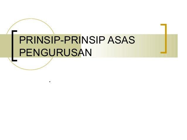 PRINSIP-PRINSIP ASAS PENGURUSAN .